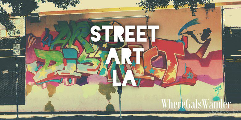 Street Art:LA Arts District WhereGalsWander